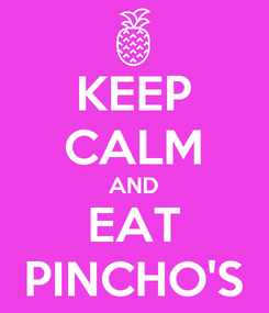 Poster: KEEP CALM AND EAT PINCHO'S