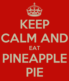 Poster: KEEP CALM AND EAT PINEAPPLE PIE