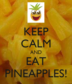 Poster: KEEP CALM AND EAT PINEAPPLES!