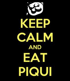 Poster: KEEP CALM AND EAT PIQUI