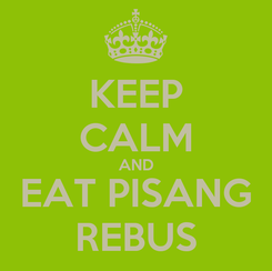 Poster: KEEP CALM AND EAT PISANG REBUS