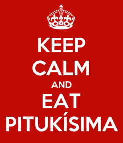 Poster: KEEP CALM AND EAT PITUKÍSIMA
