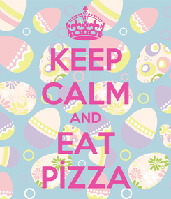 Poster: KEEP CALM AND EAT PİZZA