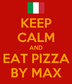 Poster: KEEP CALM AND EAT PIZZA BY MAX