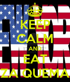 Poster: KEEP CALM AND EAT PIZZA QUEMADA