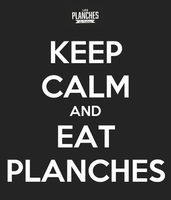 Poster: KEEP CALM AND EAT PLANCHES