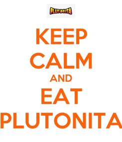 Poster: KEEP CALM AND EAT PLUTONITA