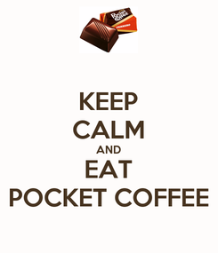Poster: KEEP CALM AND EAT POCKET COFFEE