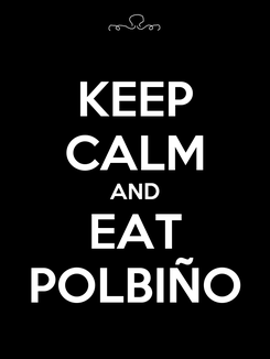 Poster: KEEP CALM AND EAT POLBIÑO