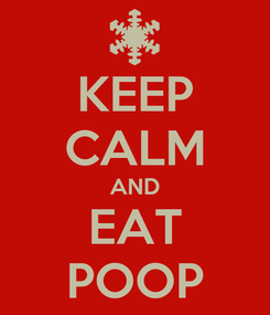 Poster: KEEP CALM AND EAT POOP