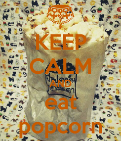 Poster: KEEP CALM AND eat popcorn
