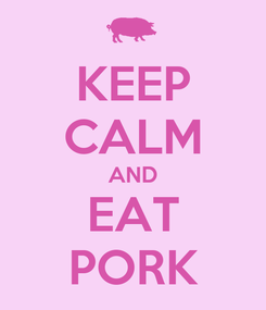 Poster: KEEP CALM AND EAT PORK