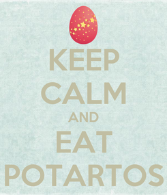 Poster: KEEP CALM AND EAT POTARTOS