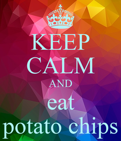 Poster: KEEP CALM AND eat potato chips