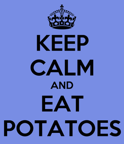 Poster: KEEP CALM AND EAT POTATOES