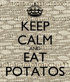 Poster: KEEP CALM AND EAT POTATOS