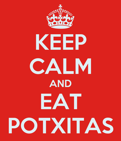 Poster: KEEP CALM AND EAT POTXITAS