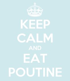 Poster: KEEP CALM AND EAT POUTINE
