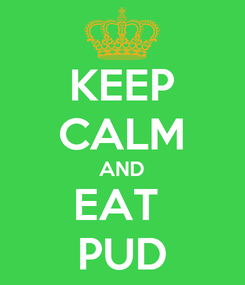 Poster: KEEP CALM AND EAT  PUD