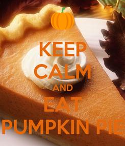 Poster: KEEP CALM AND EAT PUMPKIN PIE
