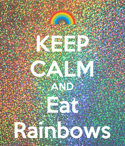 Poster: KEEP CALM AND Eat Rainbows