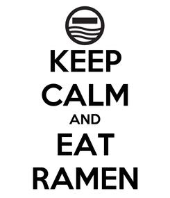 Poster: KEEP CALM AND EAT RAMEN