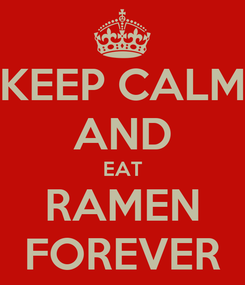 Poster: KEEP CALM AND EAT RAMEN FOREVER