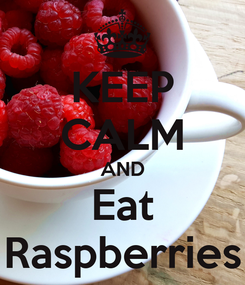 Poster: KEEP CALM AND Eat Raspberries