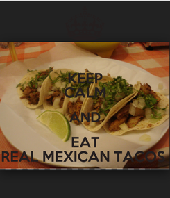 Poster: KEEP CALM AND EAT REAL MEXICAN TACOS