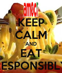 Poster: KEEP CALM AND EAT RESPONSIBLY