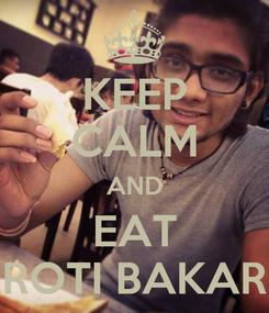Poster: KEEP CALM AND EAT ROTI BAKAR
