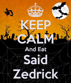 Poster: KEEP CALM And Eat Said Zedrick