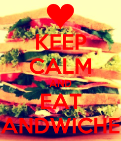 Poster: KEEP CALM AND EAT SANDWICHES