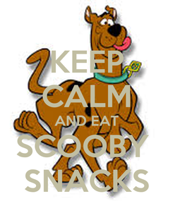 Poster: KEEP CALM AND EAT SCOOBY  SNACKS