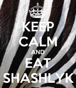 Poster: KEEP CALM AND EAT SHASHLYK