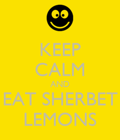 Poster: KEEP CALM AND EAT SHERBET LEMONS