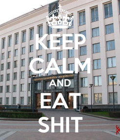 Poster: KEEP CALM AND EAT SHIT