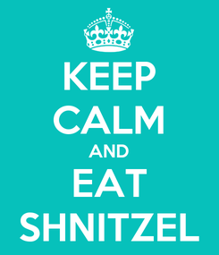Poster: KEEP CALM AND EAT SHNITZEL