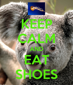 Poster: KEEP CALM AND EAT SHOES