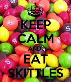 Poster: KEEP CALM AND  EAT SKITTLES