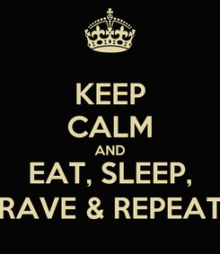 Poster: KEEP CALM AND EAT, SLEEP, RAVE & REPEAT