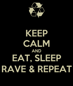 Poster: KEEP CALM AND EAT, SLEEP RAVE & REPEAT