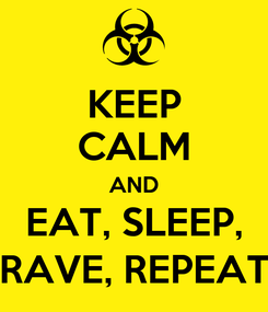 Poster: KEEP CALM AND EAT, SLEEP, RAVE, REPEAT