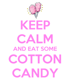 Poster: KEEP CALM AND EAT SOME COTTON CANDY