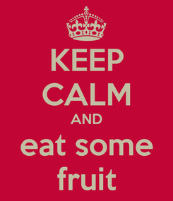 Poster: KEEP CALM AND eat some fruit