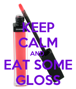 Poster: KEEP CALM AND  EAT SOME GLOSS