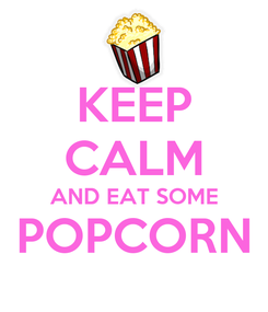 Poster: KEEP CALM AND EAT SOME POPCORN