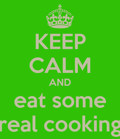Poster: KEEP CALM AND eat some real cooking