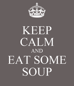 Poster: KEEP CALM AND EAT SOME SOUP