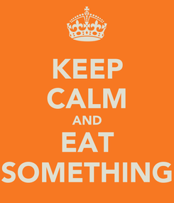Poster: KEEP CALM AND EAT SOMETHING